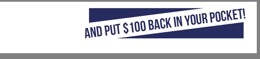 put $100 back in your pocket